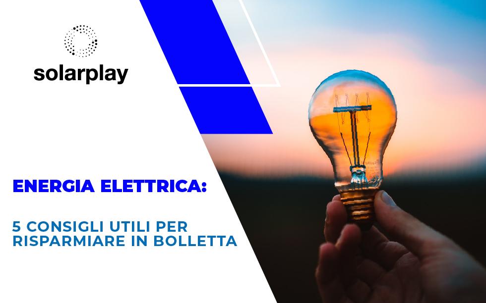 Energia elettrica: 5 consigli utili per risparmiare in bolletta